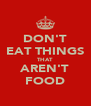 DON'T EAT THINGS THAT AREN'T FOOD - Personalised Poster A4 size