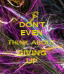 DON'T EVEN THINK ABOUT GIVING UP - Personalised Poster A4 size