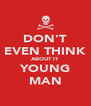 DON'T EVEN THINK ABOUT IT YOUNG MAN - Personalised Poster A4 size