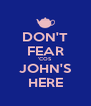 DON'T FEAR 'COS JOHN'S HERE - Personalised Poster A4 size