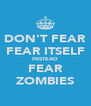 DON'T FEAR FEAR ITSELF INSTEAD FEAR ZOMBIES - Personalised Poster A4 size