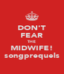 DON'T FEAR THE MIDWIFE! songprequels - Personalised Poster A4 size