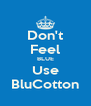 Don't Feel BLUE Use BluCotton - Personalised Poster A4 size