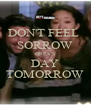 DON'T FEEL  SORROW GREY'S DAY TOMORROW - Personalised Poster A4 size