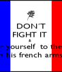 DON´T FIGHT IT  &  surrender yourself  to the charms  in his french arms. - Personalised Poster A4 size