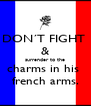 DON´T FIGHT  & surrender to the charms in his  french arms. - Personalised Poster A4 size