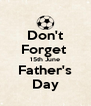 Don't Forget  15th June Father's Day - Personalised Poster A4 size