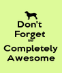 Don't  Forget  Be Completely Awesome - Personalised Poster A4 size