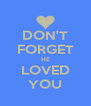 DON'T FORGET HE LOVED YOU - Personalised Poster A4 size
