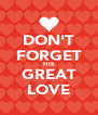 DON'T FORGET HIS GREAT LOVE - Personalised Poster A4 size