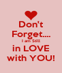 Don't Forget.... I am Still in LOVE with YOU! - Personalised Poster A4 size