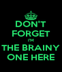 DON'T FORGET I'M THE BRAINY ONE HERE - Personalised Poster A4 size
