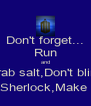 Don't forget... Run and Grab salt,Don't blink Text Sherlock,Make it so. - Personalised Poster A4 size