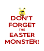 DON'T FORGET THE EASTER MONSTER! - Personalised Poster A4 size