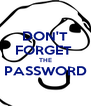 DON'T FORGET  THE PASSWORD  - Personalised Poster A4 size