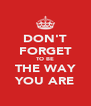 DON'T FORGET TO BE THE WAY YOU ARE - Personalised Poster A4 size