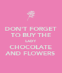 DON'T FORGET TO BUY THE LADY CHOCOLATE AND FLOWERS - Personalised Poster A4 size