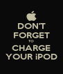 DON'T FORGET TO CHARGE YOUR iPOD - Personalised Poster A4 size