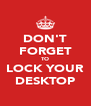 DON'T FORGET TO LOCK YOUR DESKTOP - Personalised Poster A4 size