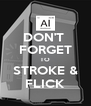 DON'T  FORGET TO STROKE & FLICK - Personalised Poster A4 size