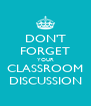 DON'T FORGET YOUR CLASSROOM DISCUSSION - Personalised Poster A4 size