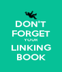 DON'T FORGET YOUR LINKING BOOK - Personalised Poster A4 size