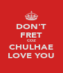 DON'T FRET COZ CHULHAE LOVE YOU - Personalised Poster A4 size