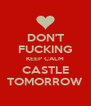DON'T FUCKING KEEP CALM CASTLE TOMORROW - Personalised Poster A4 size