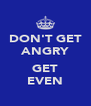 DON'T GET ANGRY  GET EVEN - Personalised Poster A4 size