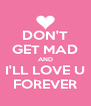 DON'T GET MAD AND I'LL LOVE U  FOREVER  - Personalised Poster A4 size
