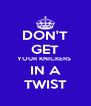 DON'T GET YOUR KNICKERS  IN A TWIST - Personalised Poster A4 size