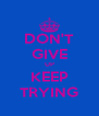 DON'T GIVE UP KEEP TRYING - Personalised Poster A4 size
