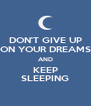 DON'T GIVE UP ON YOUR DREAMS AND KEEP SLEEPING - Personalised Poster A4 size