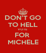 DON'T GO TO HELL VOTE  FOR  MICHELE - Personalised Poster A4 size
