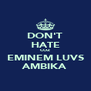 DON'T HATE COZ EMINEM LUVS AMBIKA - Personalised Poster A4 size