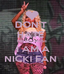 DON'T  HATE  ME BECAUSE  I AM A NICKI FAN  - Personalised Poster A4 size