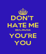 DON'T  HATE ME BECAUSE YOU'RE YOU - Personalised Poster A4 size