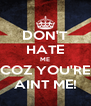 DON'T HATE ME COZ YOU'RE AINT ME! - Personalised Poster A4 size