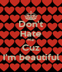 Don't Hate Me Cuz I'm beautiful - Personalised Poster A4 size