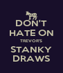 DON'T HATE ON TREVOR'S STANKY DRAWS - Personalised Poster A4 size