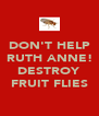 DON'T HELP RUTH ANNE!  DESTROY FRUIT FLIES - Personalised Poster A4 size