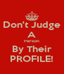 Don't Judge A Person By Their PROFILE! - Personalised Poster A4 size