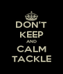 DON'T KEEP AND CALM TACKLE - Personalised Poster A4 size