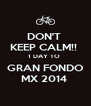 DON'T  KEEP CALM!!  1 DAY TO  GRAN FONDO MX 2014  - Personalised Poster A4 size