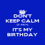 DON'T KEEP CALM [2 JULY] IT'S MY BIRTHDAY - Personalised Poster A4 size