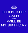 DON'T KEEP CALM 25th WILL BE MY BIRTHDAY - Personalised Poster A4 size
