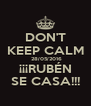 DON'T KEEP CALM  28/05/2016 ¡¡¡RUBÉN SE CASA!!! - Personalised Poster A4 size