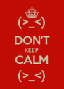 (>_<) DON'T KEEP CALM (>_<) - Personalised Poster A4 size