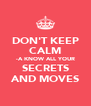 DON'T KEEP CALM -A KNOW ALL YOUR SECRETS AND MOVES - Personalised Poster A4 size