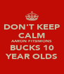 DON'T KEEP CALM AARON FITSIMONS BUCKS 10 YEAR OLDS - Personalised Poster A4 size